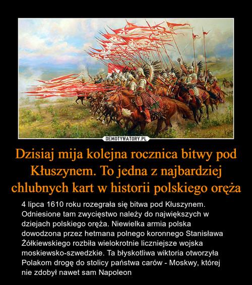 Dzisiaj mija kolejna rocznica bitwy pod Kłuszynem. To jedna z najbardziej chlubnych kart w historii polskiego oręża