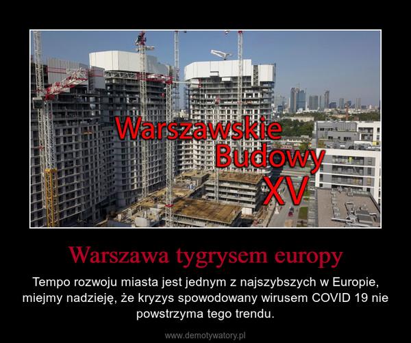 Warszawa tygrysem europy – Tempo rozwoju miasta jest jednym z najszybszych w Europie, miejmy nadzieję, że kryzys spowodowany wirusem COVID 19 nie powstrzyma tego trendu.