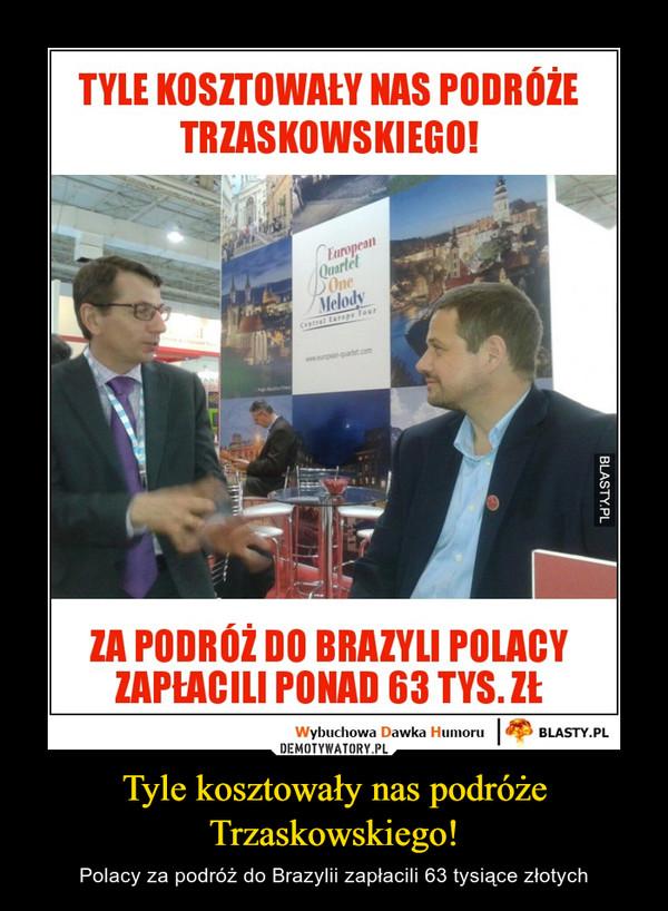 Tyle kosztowały nas podróże Trzaskowskiego! – Polacy za podróż do Brazylii zapłacili 63 tysiące złotych