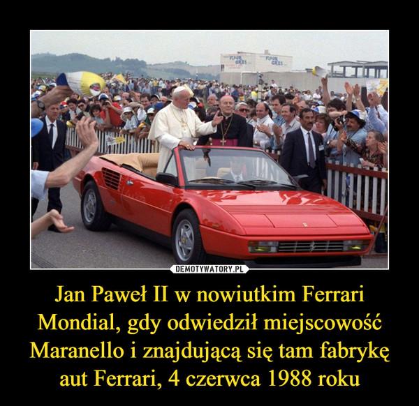 Jan Paweł II w nowiutkim Ferrari Mondial, gdy odwiedził miejscowość Maranello i znajdującą się tam fabrykę aut Ferrari, 4 czerwca 1988 roku –