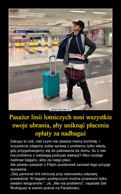 Pasażer linii lotniczych nosi wszystkie swoje ubrania, aby uniknąć płacenia opłaty za nadbagaż