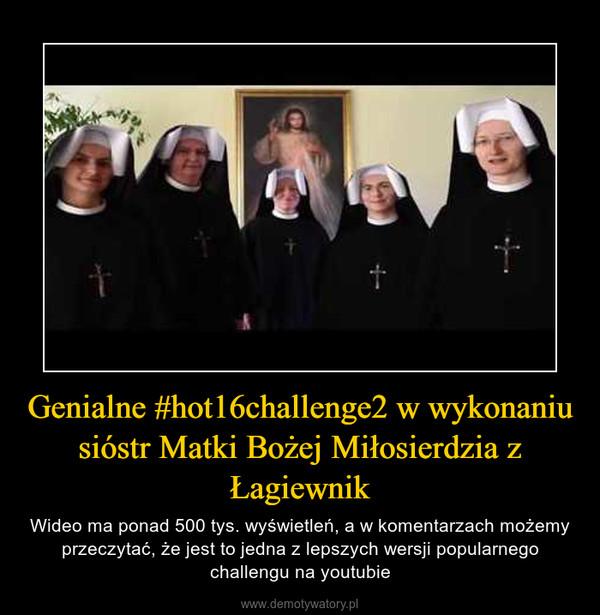 Genialne #hot16challenge2 w wykonaniu sióstr Matki Bożej Miłosierdzia z Łagiewnik – Wideo ma ponad 500 tys. wyświetleń, a w komentarzach możemy przeczytać, że jest to jedna z lepszych wersji popularnego challengu na youtubie