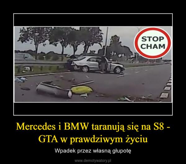 Mercedes i BMW taranują się na S8 - GTA w prawdziwym życiu – Wpadek przez własną głupotę