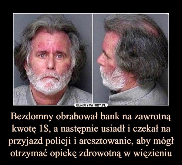 Bezdomny obrabował bank na zawrotną kwotę 1$, a następnie usiadł i czekał na przyjazd policji i aresztowanie, aby mógł otrzymać opiekę zdrowotną w więzieniu –