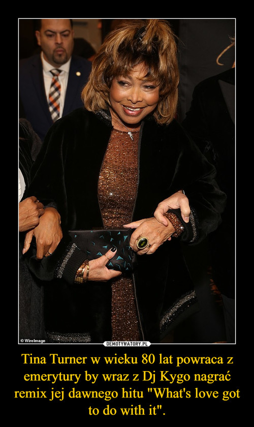 """Tina Turner w wieku 80 lat powraca z emerytury by wraz z Dj Kygo nagrać remix jej dawnego hitu """"What's love got to do with it""""."""