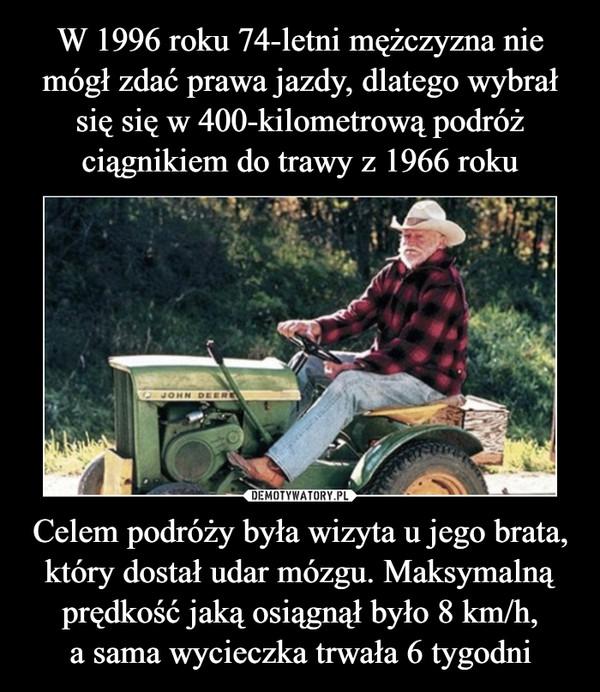 W 1996 roku 74-letni mężczyzna nie mógł zdać prawa jazdy, dlatego wybrał się się w 400-kilometrową podróż ciągnikiem do trawy z 1966 roku Celem podróży była wizyta u jego brata, który dostał udar mózgu. Maksymalną prędkość jaką osiągnął było 8 km/h, a sama wycieczka trwała 6 tygodni