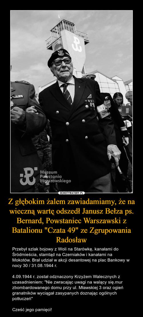 """Z głębokim żalem zawiadamiamy, że na wieczną wartę odszedł Janusz Bełza ps. Bernard, Powstaniec Warszawski z Batalionu """"Czata 49"""" ze Zgrupowania Radosław"""