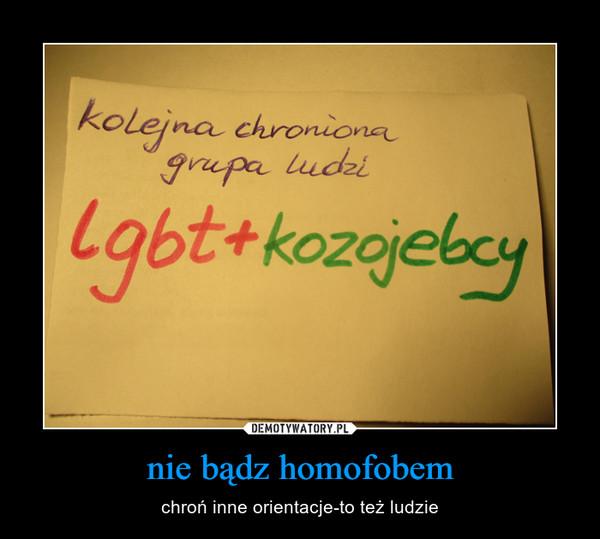 nie bądz homofobem – chroń inne orientacje-to też ludzie