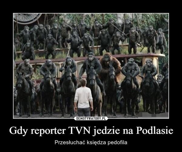 Gdy reporter TVN jedzie na Podlasie – Przesłuchać księdza pedofila