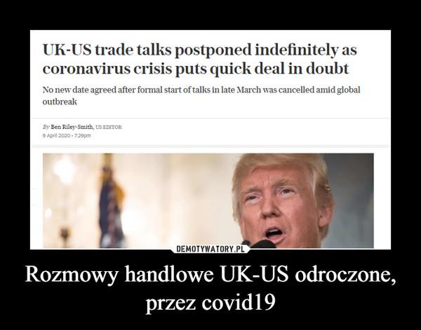 Rozmowy handlowe UK-US odroczone, przez covid19 –