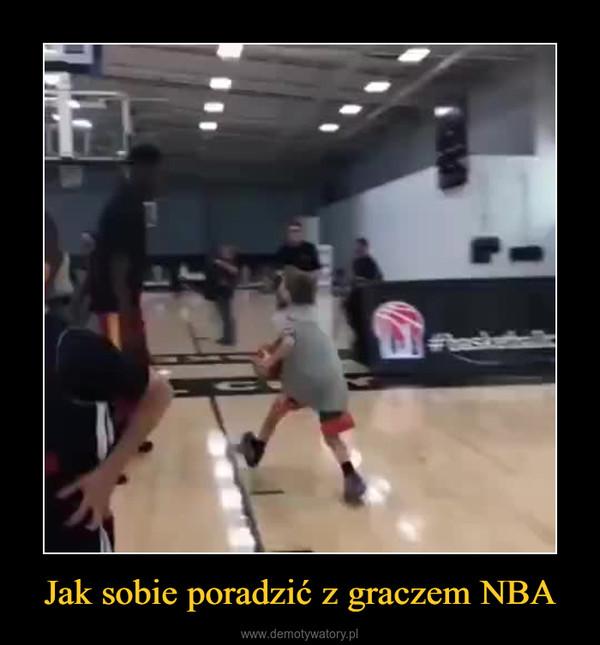 Jak sobie poradzić z graczem NBA –