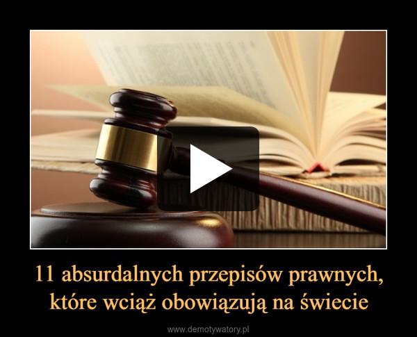11 absurdalnych przepisów prawnych, które wciąż obowiązują na świecie –