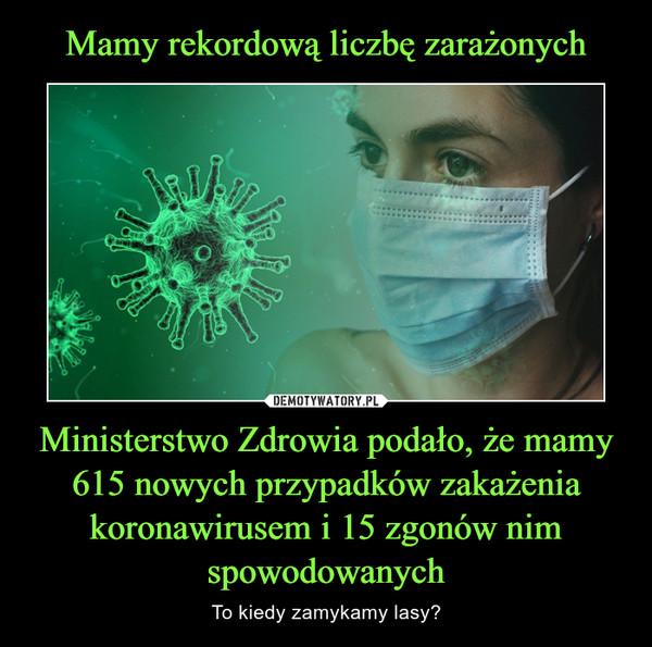 Ministerstwo Zdrowia podało, że mamy 615 nowych przypadków zakażenia koronawirusem i 15 zgonów nim spowodowanych – To kiedy zamykamy lasy?