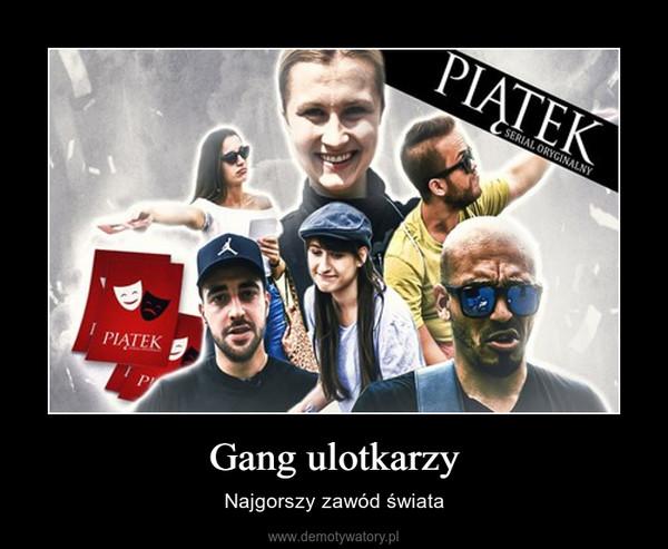 Gang ulotkarzy – Najgorszy zawód świata