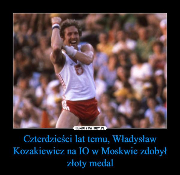 Czterdzieści lat temu, Władysław Kozakiewicz na IO w Moskwie zdobył złoty medal –
