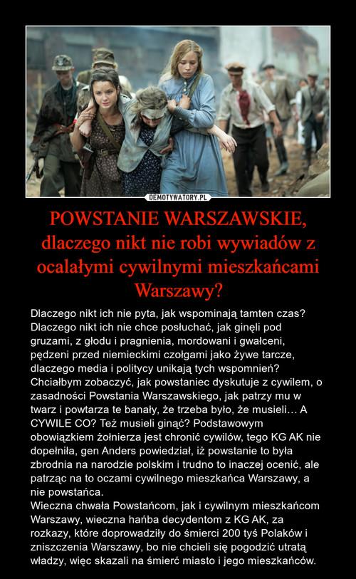 POWSTANIE WARSZAWSKIE, dlaczego nikt nie robi wywiadów z ocalałymi cywilnymi mieszkańcami Warszawy?