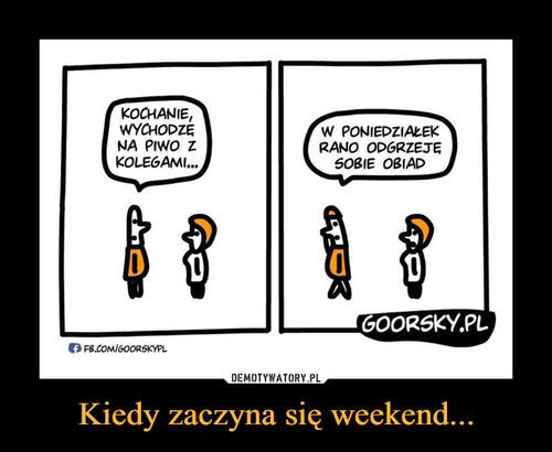Kiedy zaczyna się weekend...