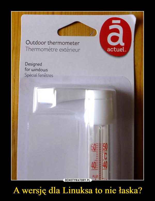 A wersję dla Linuksa to nie łaska? –  Outdoor thermometerThermomètre extérieuractuel.Designedfor windowsSpécial fenêtres50三150C40三140PLUS