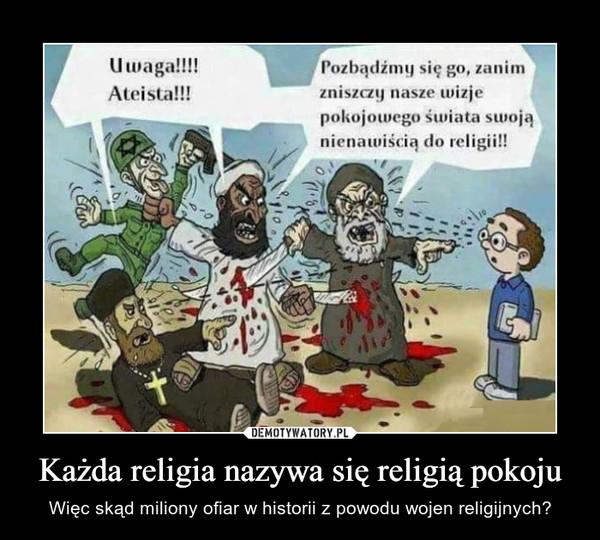 Każda religia nazywa się religią pokoju – Więc skąd miliony ofiar w historii z powodu wojen religijnych?