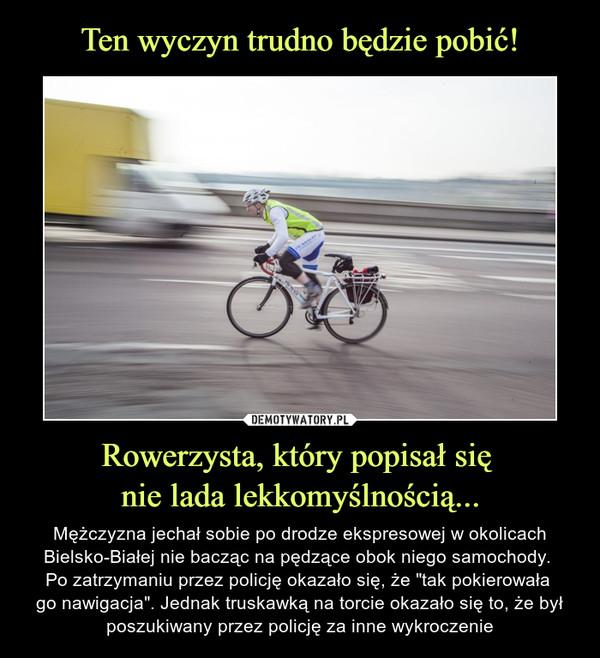 Ten wyczyn trudno będzie pobić! Rowerzysta, który popisał się  nie lada lekkomyślnością...