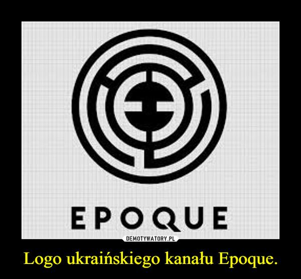 Logo ukraińskiego kanału Epoque. –