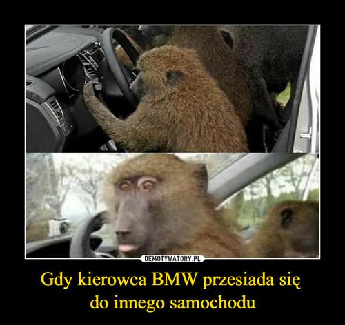 Gdy kierowca BMW przesiada się  do innego samochodu