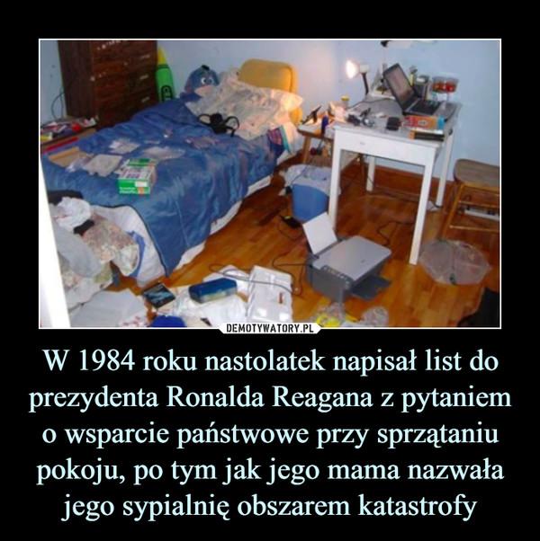 W 1984 roku nastolatek napisał list do prezydenta Ronalda Reagana z pytaniem o wsparcie państwowe przy sprzątaniu pokoju, po tym jak jego mama nazwała jego sypialnię obszarem katastrofy –
