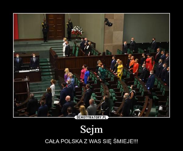 Sejm – CAŁA POLSKA Z WAS SIĘ ŚMIEJE!!!