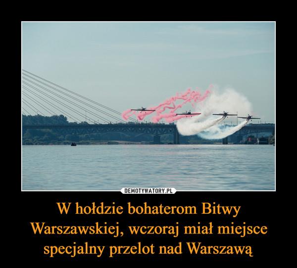 W hołdzie bohaterom Bitwy Warszawskiej, wczoraj miał miejsce specjalny przelot nad Warszawą –