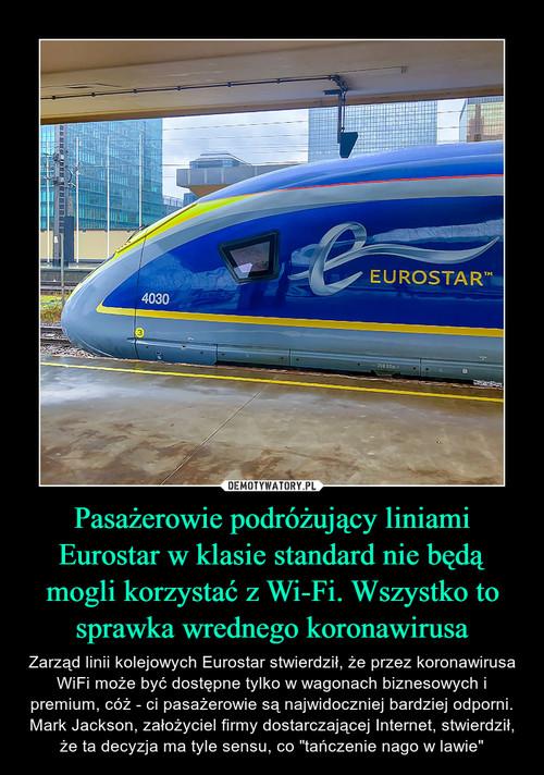 Pasażerowie podróżujący liniami Eurostar w klasie standard nie będą mogli korzystać z Wi-Fi. Wszystko to sprawka wrednego koronawirusa