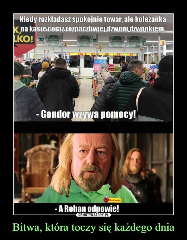 Bitwa, która toczy się każdego dnia –  Kiedy rozkładasz spokojnie towar, ale koleżanka na kasie coraz rozpaczliwiej dzwoni dzwonkiem. Gondor wzywa pomocy A Rohan odpowie