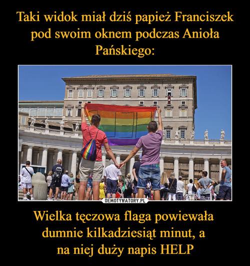 Taki widok miał dziś papież Franciszek pod swoim oknem podczas Anioła Pańskiego: Wielka tęczowa flaga powiewała  dumnie kilkadziesiąt minut, a  na niej duży napis HELP