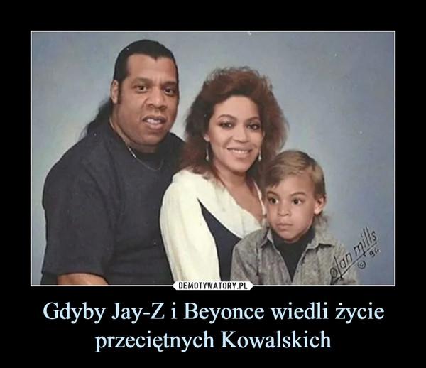 Gdyby Jay-Z i Beyonce wiedli życie przeciętnych Kowalskich –