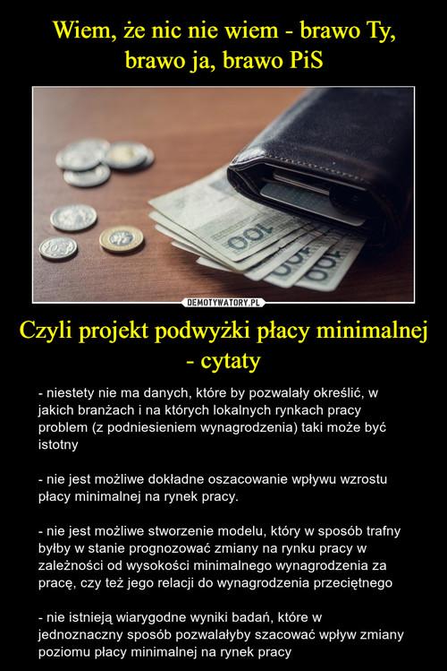 Wiem, że nic nie wiem - brawo Ty, brawo ja, brawo PiS Czyli projekt podwyżki płacy minimalnej - cytaty