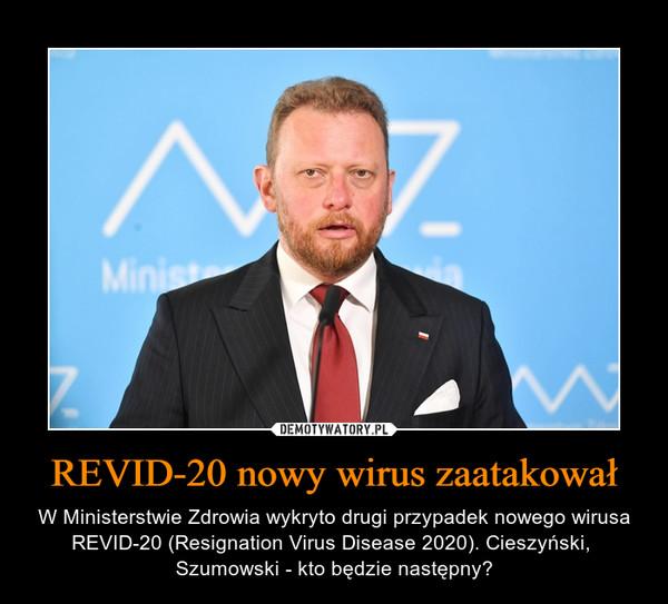 REVID-20 nowy wirus zaatakował – W Ministerstwie Zdrowia wykryto drugi przypadek nowego wirusa REVID-20 (Resignation Virus Disease 2020). Cieszyński,  Szumowski - kto będzie następny?