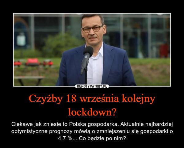 Czyżby 18 września kolejny lockdown? – Ciekawe jak zniesie to Polska gospodarka. Aktualnie najbardziej optymistyczne prognozy mówią o zmniejszeniu się gospodarki o 4.7 %... Co będzie po nim?