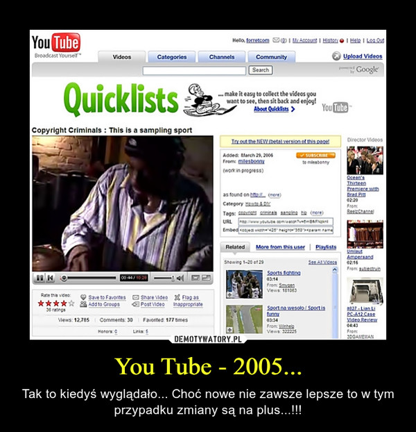 You Tube - 2005... – Tak to kiedyś wyglądało... Choć nowe nie zawsze lepsze to w tym przypadku zmiany są na plus...!!!