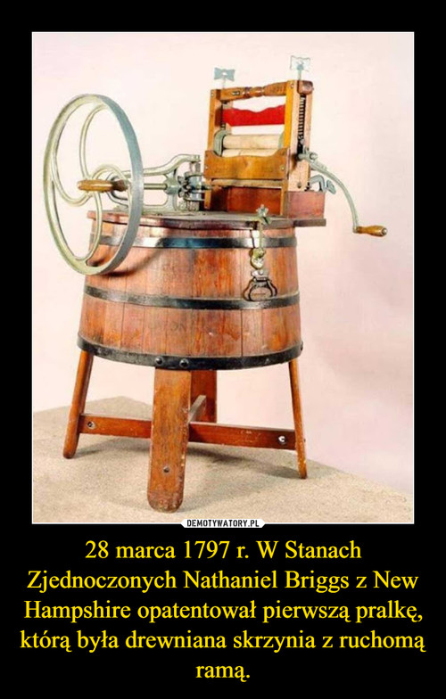 28 marca 1797 r. W Stanach Zjednoczonych Nathaniel Briggs z New Hampshire opatentował pierwszą pralkę, którą była drewniana skrzynia z ruchomą ramą.