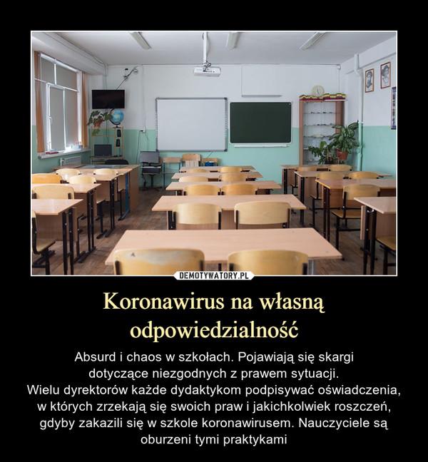 Koronawirus na własną odpowiedzialność – Absurd i chaos w szkołach. Pojawiają się skargidotyczące niezgodnych z prawem sytuacji.Wielu dyrektorów każde dydaktykom podpisywać oświadczenia,w których zrzekają się swoich praw i jakichkolwiek roszczeń, gdyby zakazili się w szkole koronawirusem. Nauczyciele są oburzeni tymi praktykami