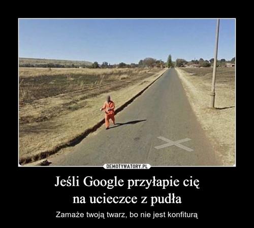 Jeśli Google przyłapie cię na ucieczce z pudła