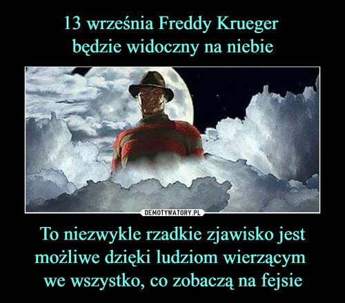 13 września Freddy Krueger  będzie widoczny na niebie To niezwykle rzadkie zjawisko jest możliwe dzięki ludziom wierzącym  we wszystko, co zobaczą na fejsie