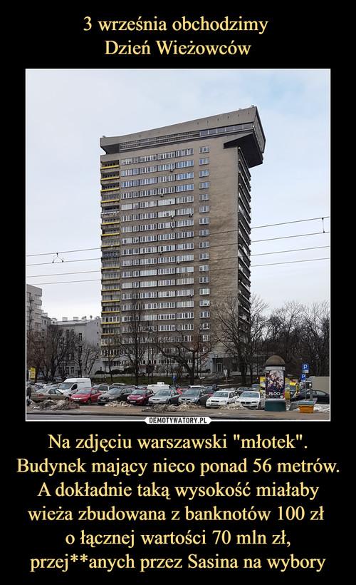 """3 września obchodzimy  Dzień Wieżowców Na zdjęciu warszawski """"młotek"""". Budynek mający nieco ponad 56 metrów. A dokładnie taką wysokość miałaby wieża zbudowana z banknotów 100 zł  o łącznej wartości 70 mln zł, przej**anych przez Sasina na wybory"""