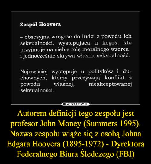 Autorem definicji tego zespołu jest profesor John Money (Summers 1995). Nazwa zespołu wiąże się z osobą Johna Edgara Hoovera (1895-1972) - Dyrektora Federalnego Biura Śledczego (FBI)