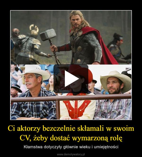 Ci aktorzy bezczelnie skłamali w swoim CV, żeby dostać wymarzoną rolę – Kłamstwa dotyczyły głównie wieku i umiejętności