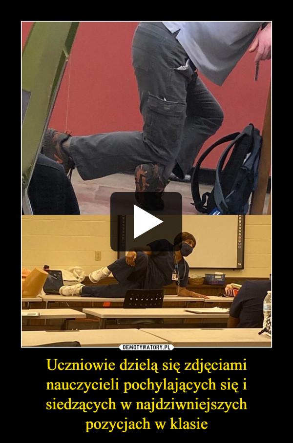 Uczniowie dzielą się zdjęciami nauczycieli pochylających się i siedzących w najdziwniejszych pozycjach w klasie –