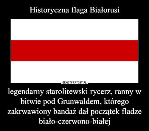 Historyczna flaga Białorusi legendarny starolitewski rycerz, ranny w bitwie pod Grunwaldem, którego zakrwawiony bandaż dał początek fladze biało-czerwono-białej