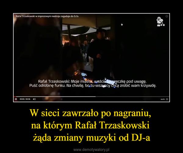 W sieci zawrzało po nagraniu, na którym Rafał Trzaskowski żąda zmiany muzyki od DJ-a –