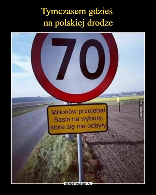 Tymczasem gdzieś  na polskiej drodze