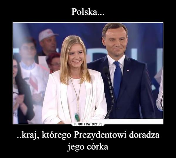 ..kraj, którego Prezydentowi doradza jego córka –