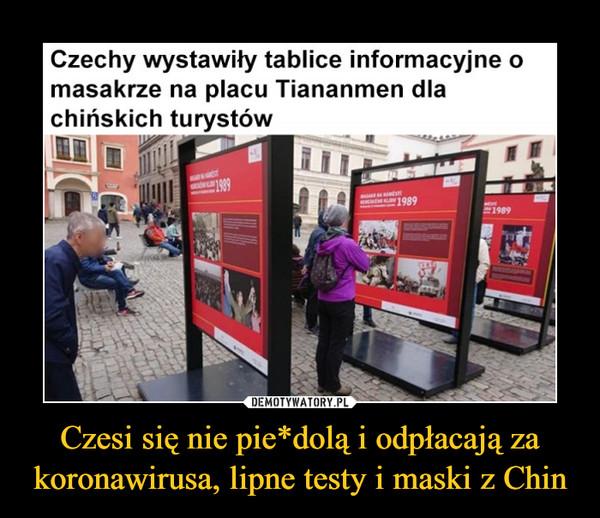Czesi się nie pie*dolą i odpłacają za koronawirusa, lipne testy i maski z Chin –  Czechy wystawiły tablice informacyjne omasakrze na placu Tiananmen dlachińskich turystów